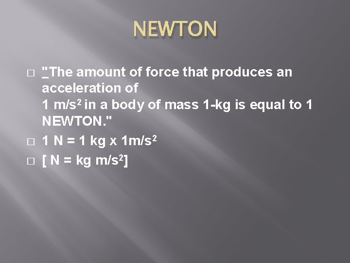 """NEWTON � � � """"The amount of force that produces an acceleration of 1"""