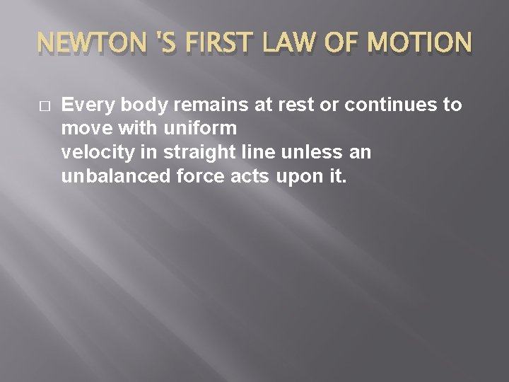 NEWTON 'S FIRST LAW OF MOTION � Every body remains at rest or continues