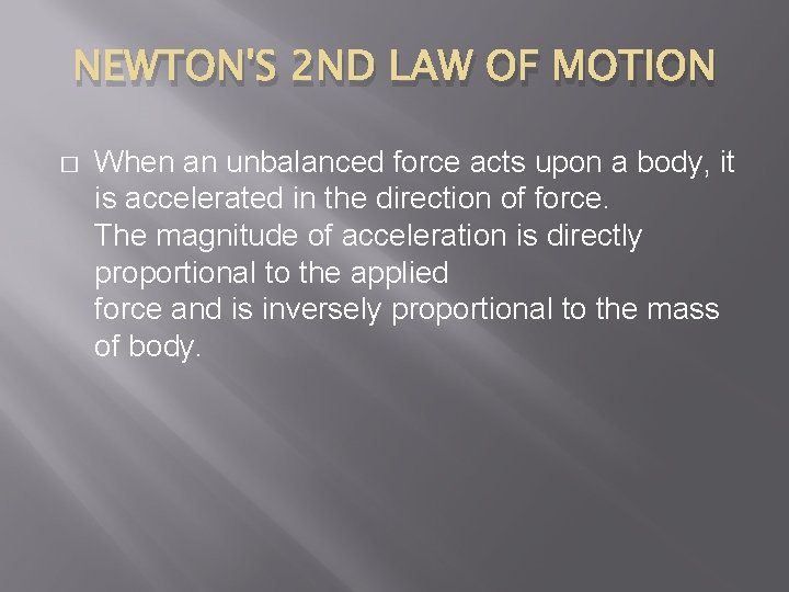 NEWTON'S 2 ND LAW OF MOTION � When an unbalanced force acts upon a