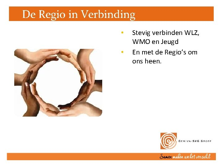 De Regio in Verbinding • • Stevig verbinden WLZ, WMO en Jeugd En met