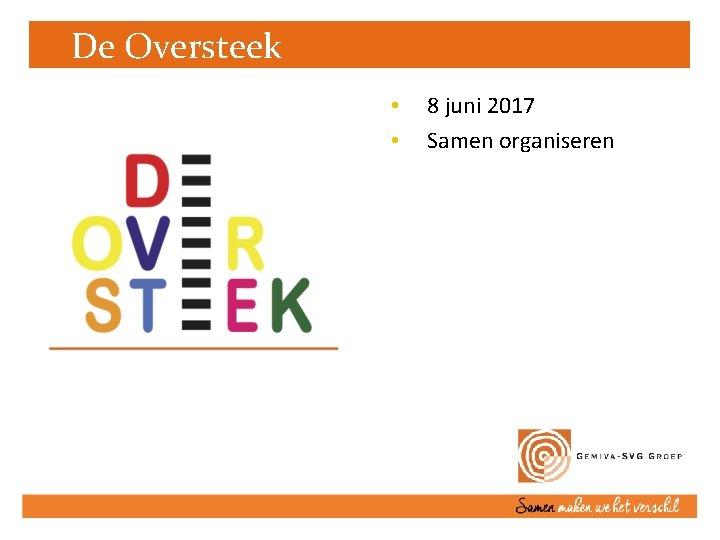 De Oversteek • • 8 juni 2017 Samen organiseren