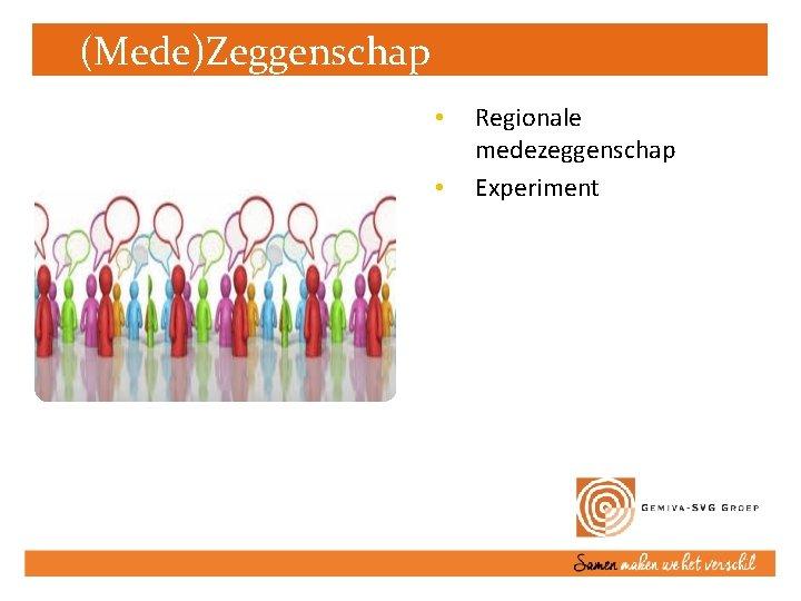 (Mede)Zeggenschap • • Regionale medezeggenschap Experiment