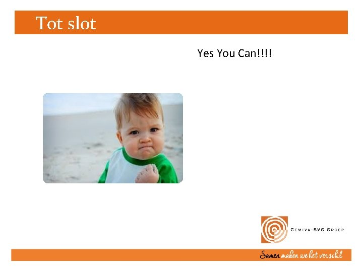 Tot slot Yes You Can!!!!