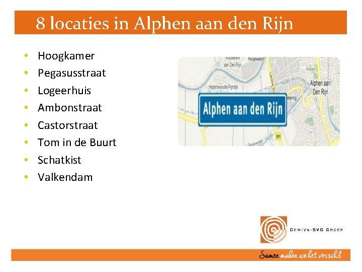 8 locaties in Alphen aan den Rijn • • Hoogkamer Pegasusstraat Logeerhuis Ambonstraat Castorstraat