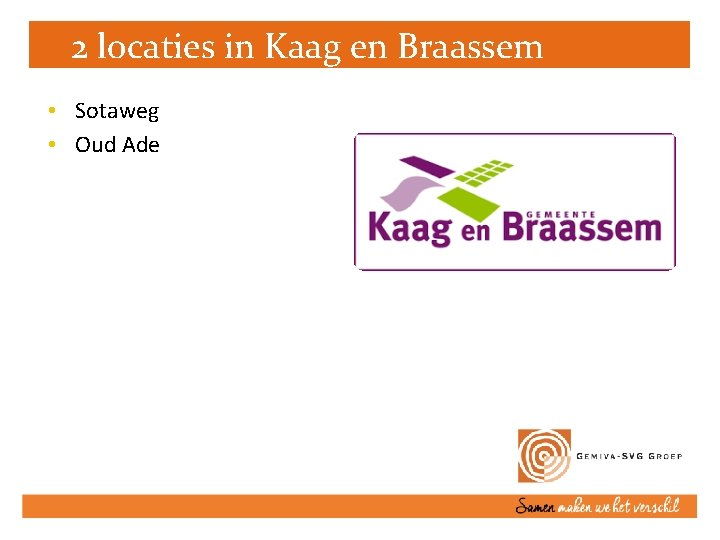 2 locaties in Kaag en Braassem • Sotaweg • Oud Ade