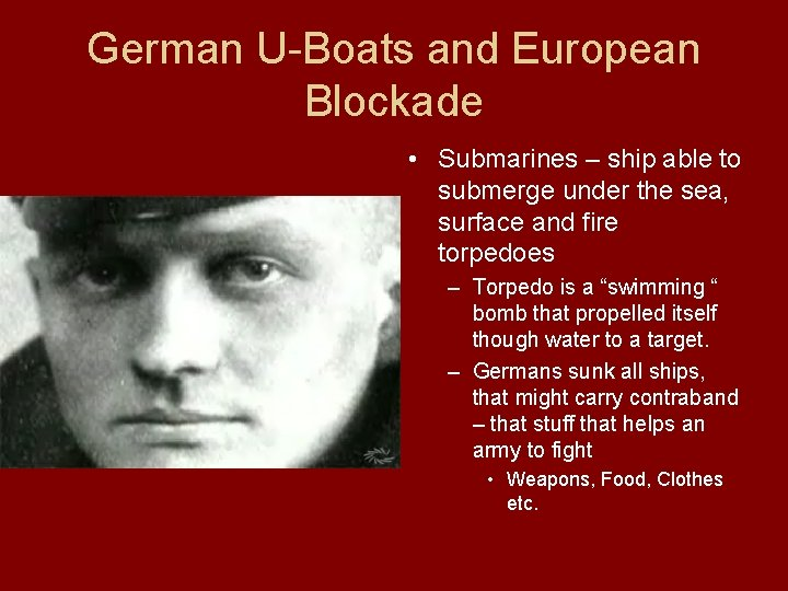 German U-Boats and European Blockade • Submarines – ship able to submerge under the