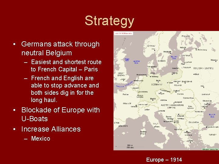 Strategy • Germans attack through neutral Belgium – Easiest and shortest route to French