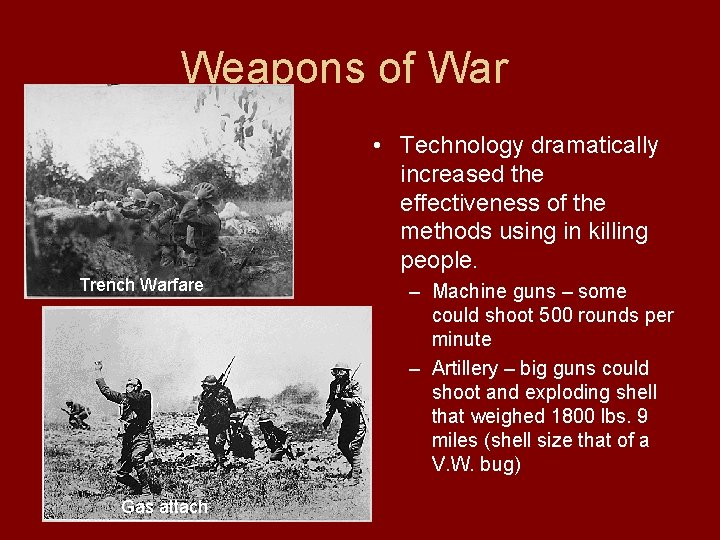 Weapons of War • Technology dramatically increased the effectiveness of the methods using in
