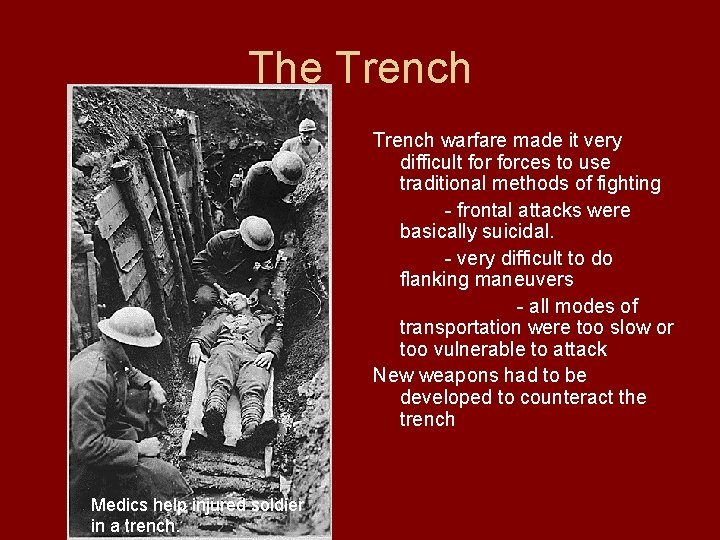 The Trench warfare made it very difficult forces to use traditional methods of fighting