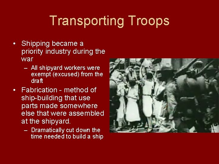 Transporting Troops • Shipping became a priority industry during the war – All shipyard
