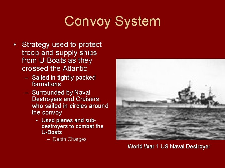 Convoy System • Strategy used to protect troop and supply ships from U-Boats as