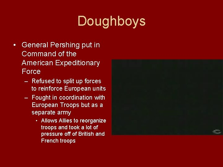 Doughboys • General Pershing put in Command of the American Expeditionary Force – Refused