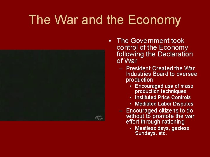The War and the Economy • The Government took control of the Economy following