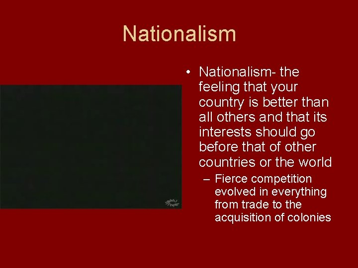 Nationalism • Nationalism- the feeling that your country is better than all others and