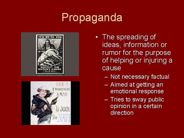 Propaganda • The spreading of ideas, information or rumor for the purpose of helping
