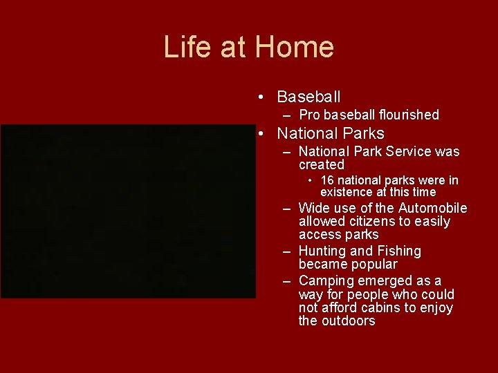 Life at Home • Baseball – Pro baseball flourished • National Parks – National