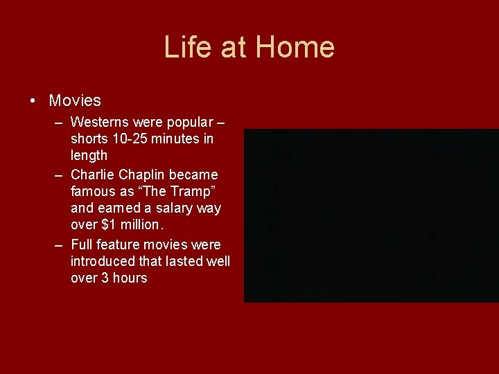 Life at Home • Movies – Westerns were popular – shorts 10 -25 minutes