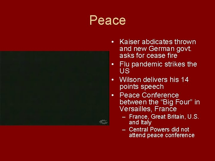 Peace • Kaiser abdicates thrown and new German govt. asks for cease fire •