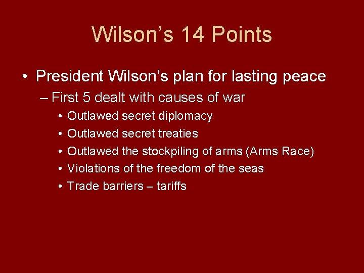 Wilson's 14 Points • President Wilson's plan for lasting peace – First 5 dealt