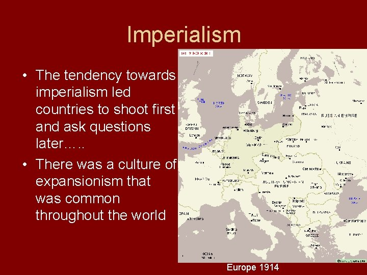 Imperialism • The tendency towards imperialism led countries to shoot first and ask questions