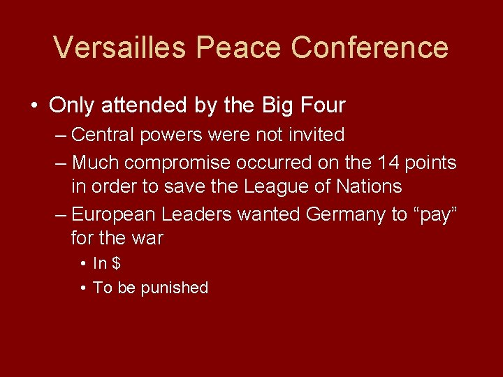 Versailles Peace Conference • Only attended by the Big Four – Central powers were