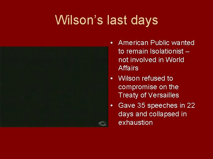 Wilson's last days • American Public wanted to remain Isolationist – not involved in