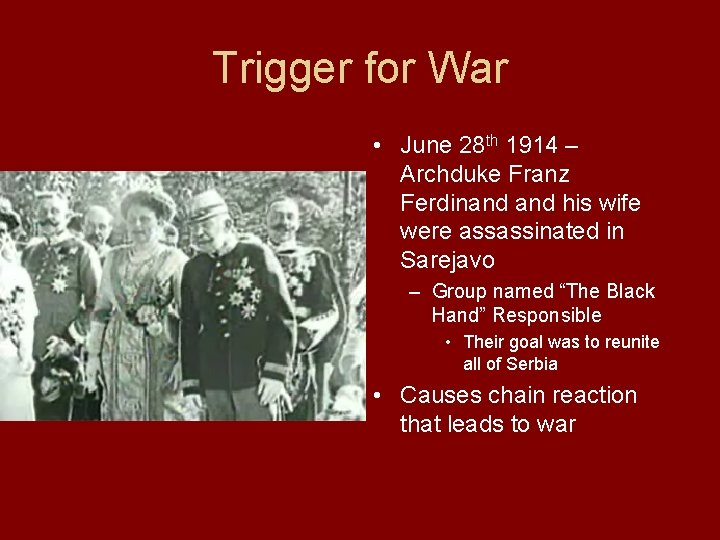 Trigger for War • June 28 th 1914 – Archduke Franz Ferdinand his wife