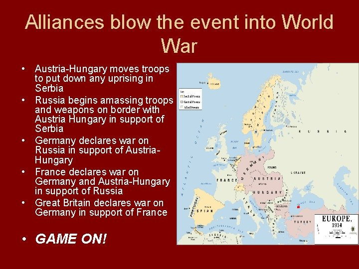 Alliances blow the event into World War • Austria-Hungary moves troops to put down