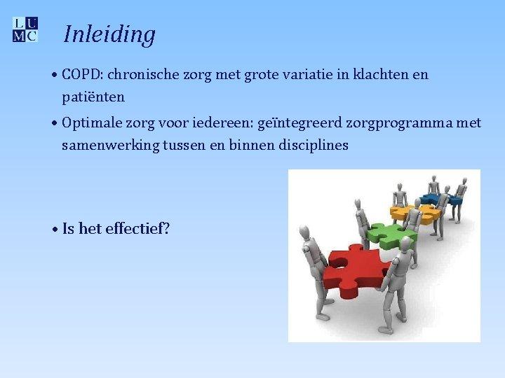 Inleiding • COPD: chronische zorg met grote variatie in klachten en patiënten • Optimale