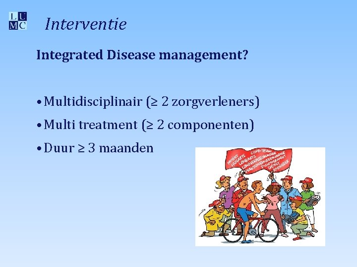 Interventie Integrated Disease management? • Multidisciplinair (≥ 2 zorgverleners) • Multi treatment (≥ 2