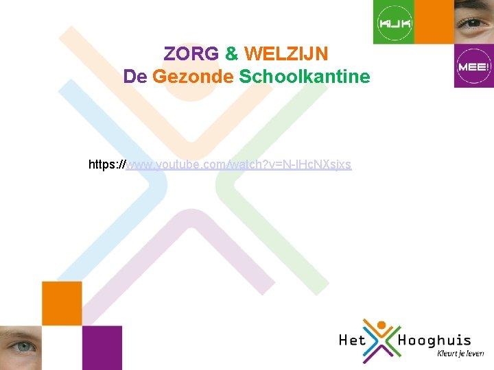 ZORG & WELZIJN De Gezonde Schoolkantine https: //www. youtube. com/watch? v=N-l. Hc. NXsjxs