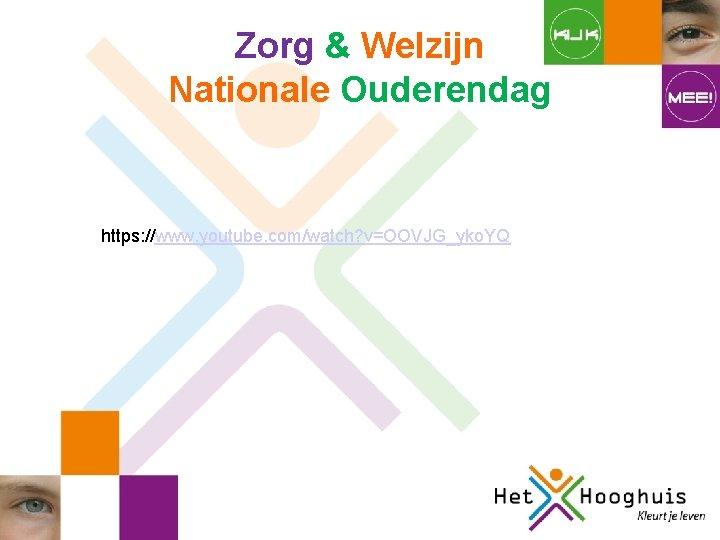 Zorg & Welzijn Nationale Ouderendag https: //www. youtube. com/watch? v=OOVJG_yko. YQ