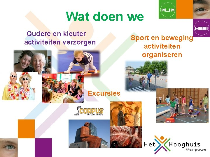 Wat doen we Oudere en kleuter activiteiten verzorgen Excursies Sport en beweging activiteiten organiseren