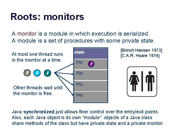 Roots: monitors A monitor is a module in which execution is serialized. A module