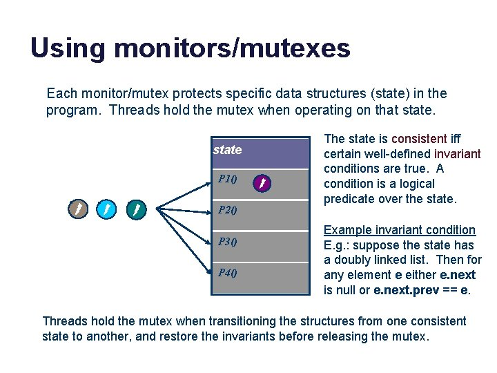 Using monitors/mutexes Each monitor/mutex protects specific data structures (state) in the program. Threads hold