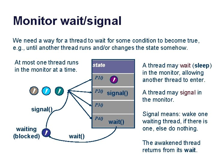 Monitor wait/signal We need a way for a thread to wait for some condition