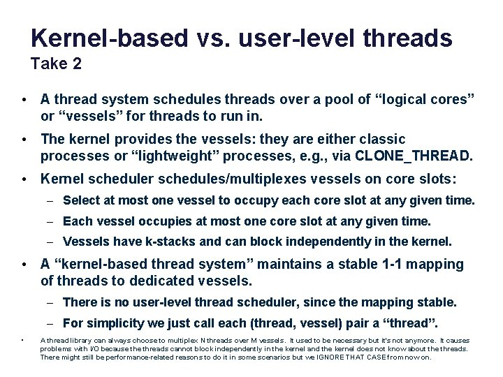 Kernel-based vs. user-level threads Take 2 • A thread system schedules threads over a