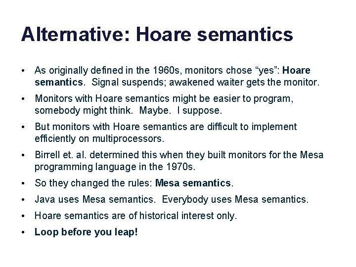 "Alternative: Hoare semantics • As originally defined in the 1960 s, monitors chose ""yes"":"