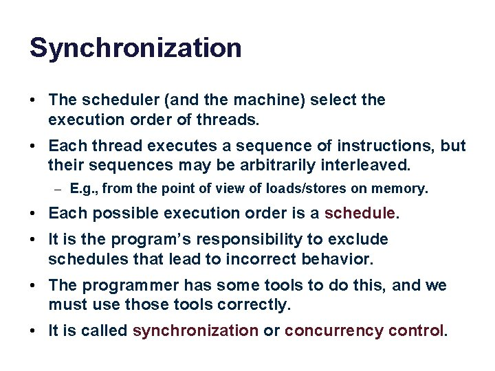 Synchronization • The scheduler (and the machine) select the execution order of threads. •
