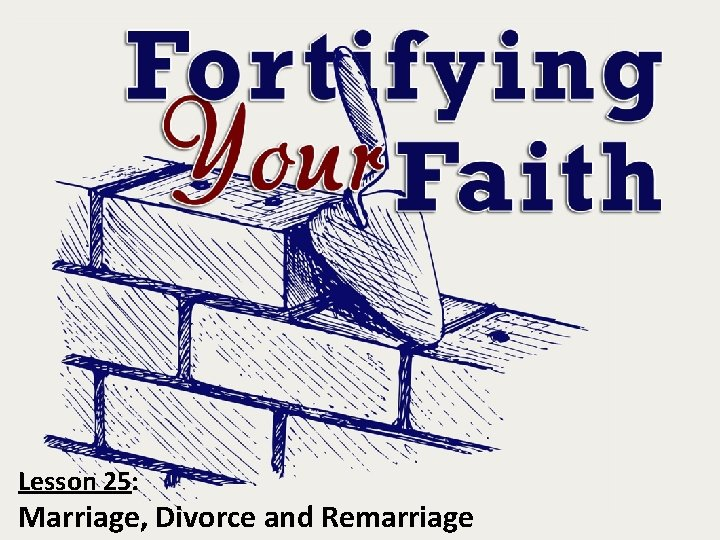 Lesson 25: Marriage, Divorce and Remarriage