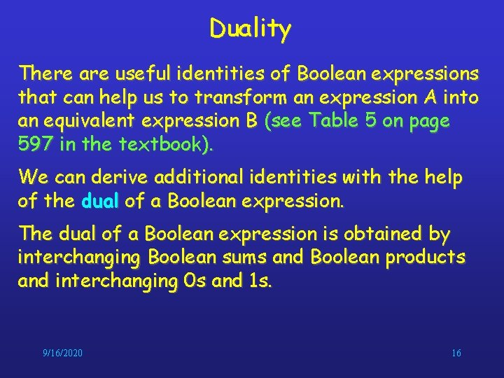 Duality There are useful identities of Boolean expressions that can help us to transform