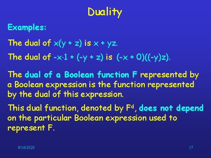 Duality Examples: The dual of x(y + z) is x + yz. The dual