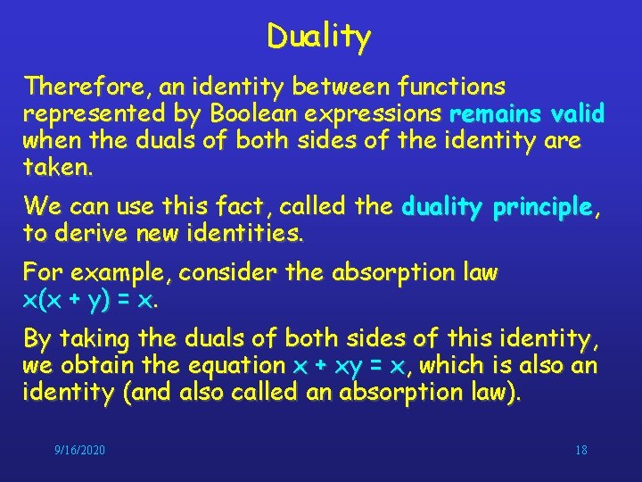 Duality Therefore, an identity between functions represented by Boolean expressions remains valid when the