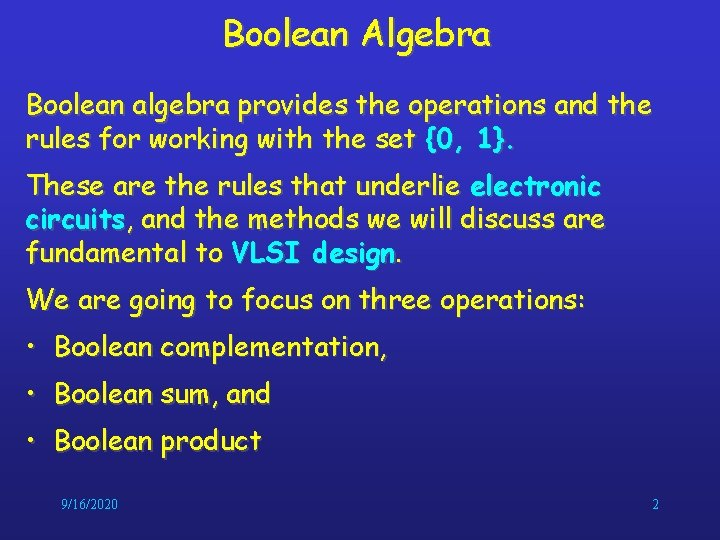 Boolean Algebra Boolean algebra provides the operations and the rules for working with the