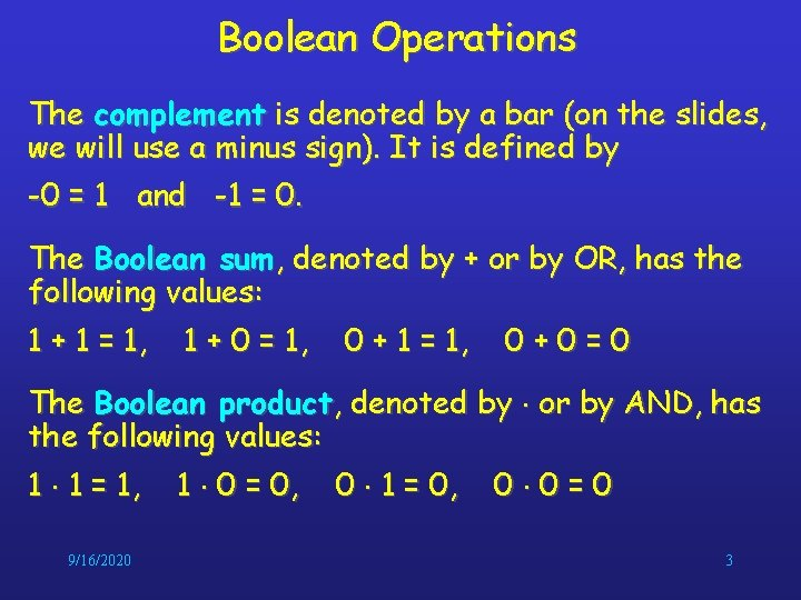 Boolean Operations The complement is denoted by a bar (on the slides, we will