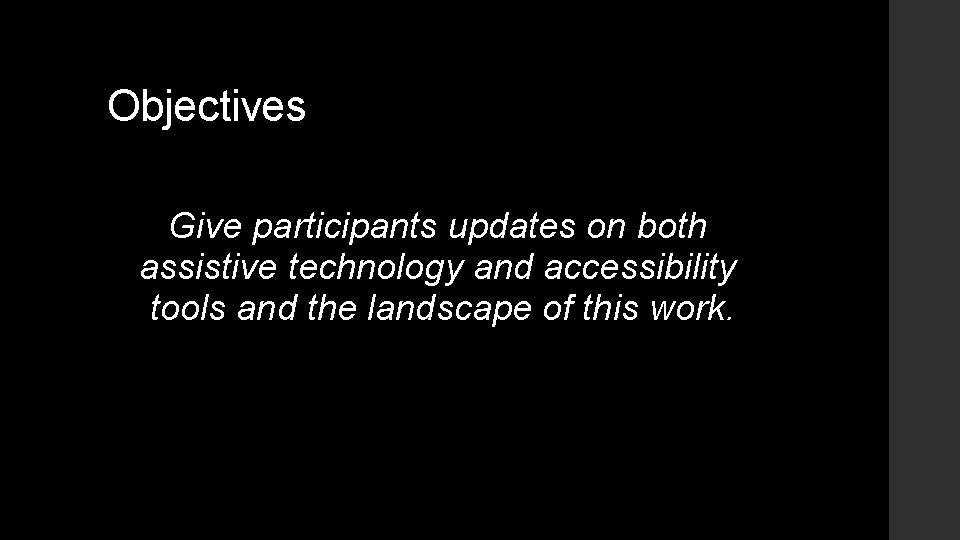 Objectives Give participants updates on both assistive technology and accessibility tools and the landscape