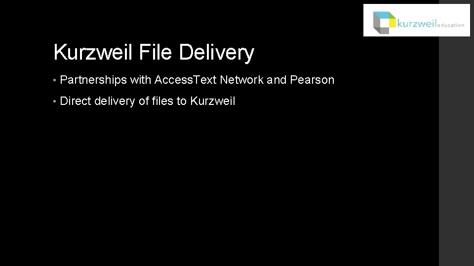 Kurzweil File Delivery • Partnerships with Access. Text Network and Pearson • Direct delivery