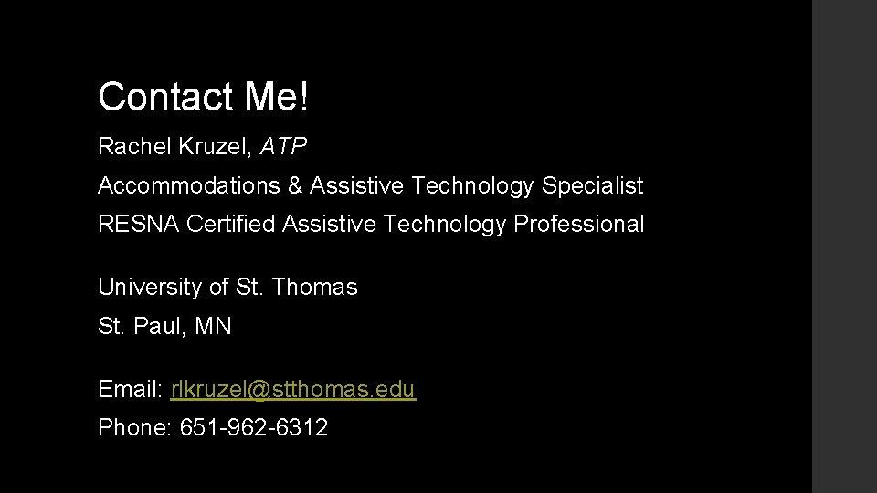 Contact Me! Rachel Kruzel, ATP Accommodations & Assistive Technology Specialist RESNA Certified Assistive Technology