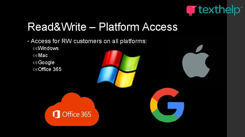 Read&Write – Platform Access • Access for RW customers on all platforms: Windows Mac