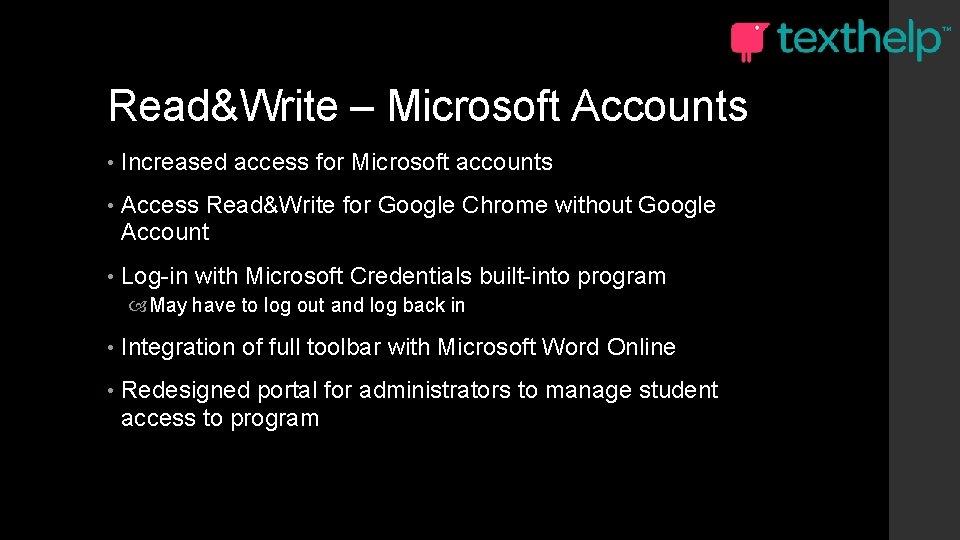 Read&Write – Microsoft Accounts • Increased access for Microsoft accounts • Access Read&Write for